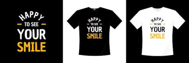 Feliz em ver seu sorriso tipografia design de camiseta dizendo frases citações camiseta