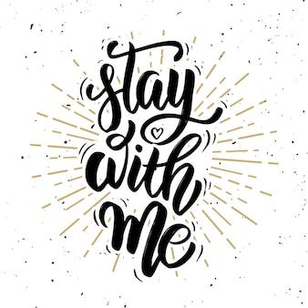 Ficar comigo. citação de letras de motivação desenhada de mão.