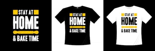 Ficar em casa e assar tempo tipografia t-shirt design