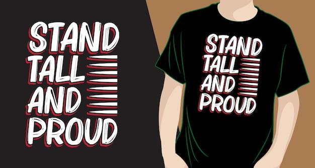 Fique alto e orgulhoso com slogan, design de letras para camisetas