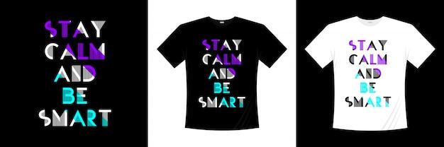 Fique calmo e seja inteligente tipografia aspas design de t-shirt
