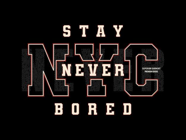 Fique em nyc nunca entediado tipografia slogan vetor premium