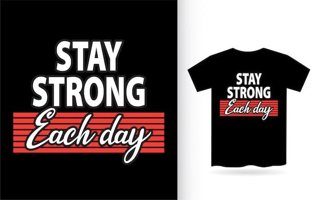 Fique forte todos os dias design de letras para camiseta
