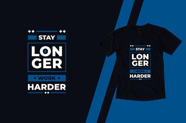 Fique mais tempo trabalhando mais duro citações modernas design de camiseta