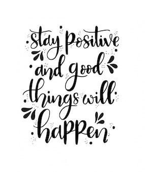 Fique positivo e as coisas boas vão acontecer, letras de mão, citações motivacionais