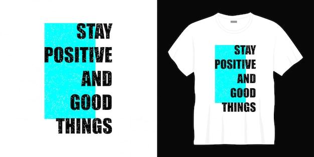 Fique positivo e coisas boas tipografia design de t-shirt
