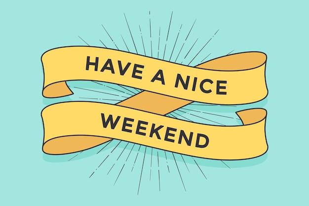 Fita com a inscrição tenha um bom fim de semana.