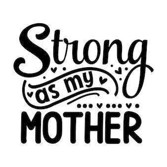 Forte como minha mãe, tipografia, design de vetor premium