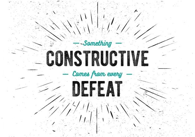 Frase de letras inspiradoras: algo construtivo vem de cada derrota. citação de motivação.