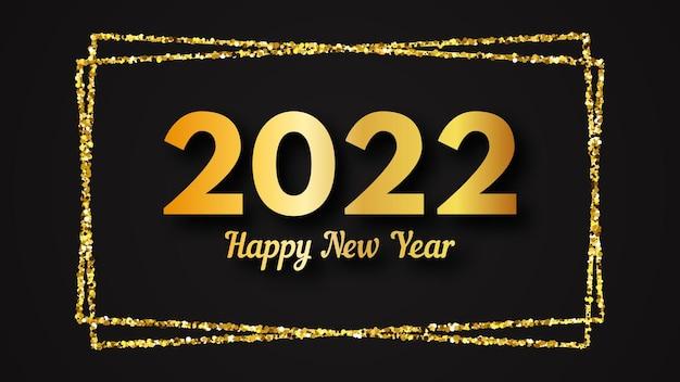 Fundo de 2022 feliz ano novo. inscrição de ouro em um retângulo de glitter dourados para cartões de férias de natal, folhetos ou cartazes. ilustração vetorial