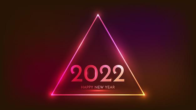 Fundo de néon de 2022 feliz ano novo. moldura triangular de néon com efeitos brilhantes para cartões de férias de natal, folhetos ou cartazes. ilustração vetorial