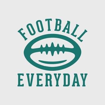 Futebol todos os dias tipografia vintage futebol americano camiseta design ilustração