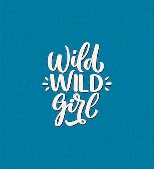 Garota selvagem selvagem - mão desenhada letras. frase engraçada para impressão e cartaz.