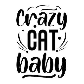 Gato louco bebê tipografia premium vector design modelo de citação