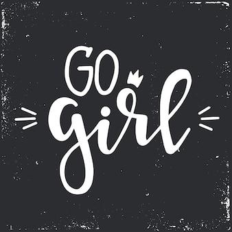 Go girl mão desenhada slogan de tipografia. frase manuscrita conceitual.