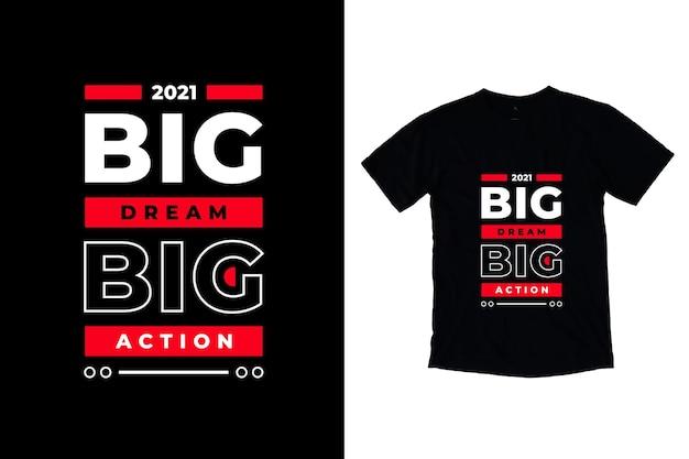 Grande sonho grande ação citações modernas design de camiseta Vetor Premium