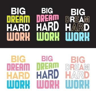 Grande sonho, trabalho duro, tipografia motivacional, conjunto de design de camisetas