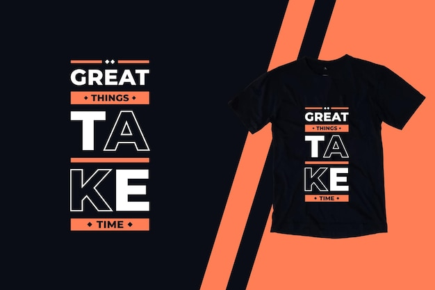 Grandes coisas levam tempo com citações modernas design de camisetas
