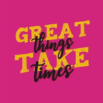 Grandes coisas levam tempo rotulando citações motivacionais