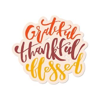 Grato grato abençoado - inspirador feliz dia de ação de graças letras citação. ilustração tipográfica slogan