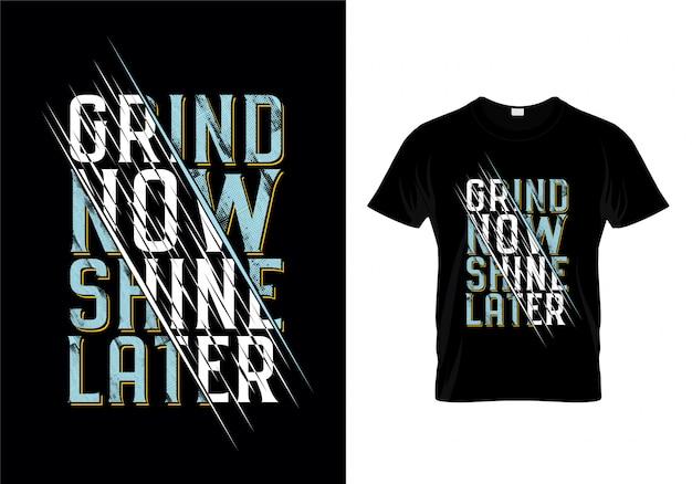 Grind agora brilhar mais tarde tipografia t camisa design vector