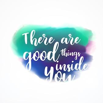 Há coisas boas dentro de você lettering em aquarela fundo do respingo