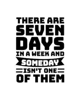 Há sete dias em uma semana e algum dia não será um deles. citação de tipografia desenhada à mão pronta para imprimir