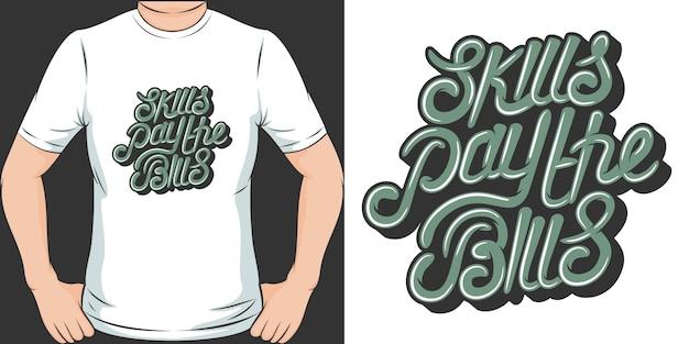 Habilidades pagam as contas. design exclusivo e moderno de camisetas