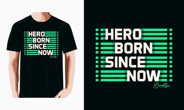Herói nascido desde agora tipografia tshirt design premium vector