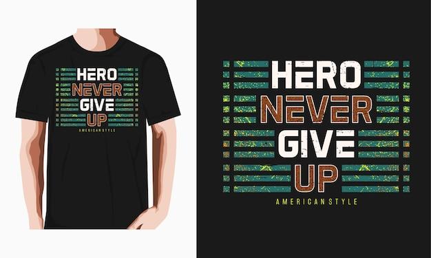 Herói nunca desiste de tipografia tshirt design premium vector