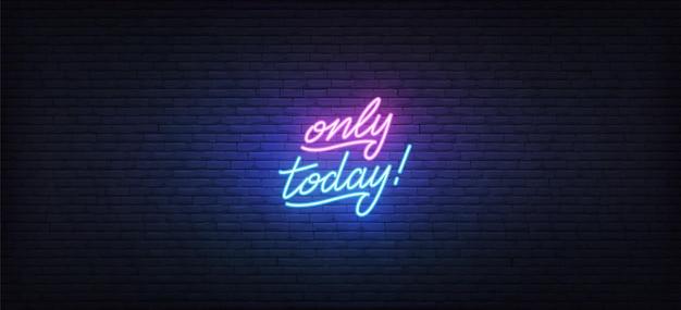 Hoje, apenas sinal de néon. letras de néon brilhante modelo apenas hoje.