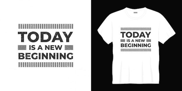 Hoje é um novo começo tipografia design de camiseta