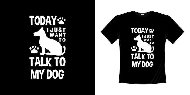 Hoje eu só quero falar com a minha camiseta de cachorro. ilustração da camisa do animal t do cão de estimação. silhueta de personagem cachorrinho desenhada à mão.