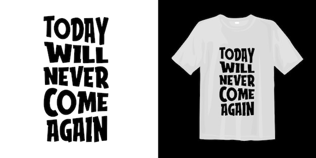 Hoje nunca mais voltará. design moderno de t-shirt