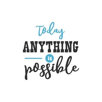 Hoje tudo é possível, design de citações inspiradoras