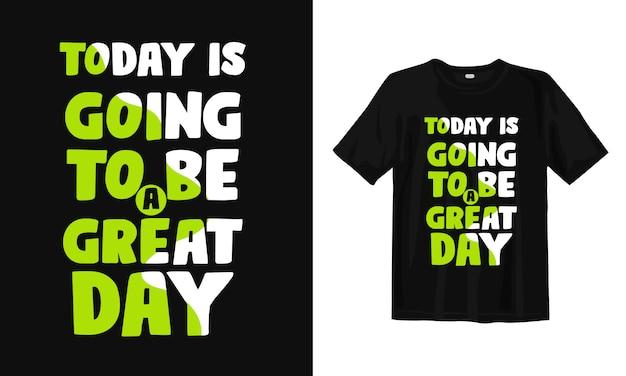 Hoje vai ser um ótimo dia. citações de design de t-shirt