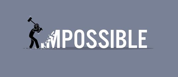 Homem destruindo a palavra impossível ao possível. a arte vetorial representa possibilidade, oportunidade e determinação.