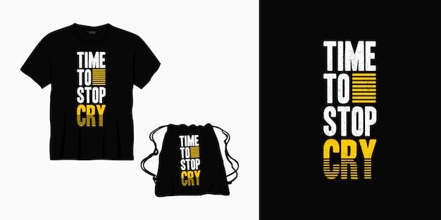 Hora de parar de chorar tipografia letras design para camiseta, bolsa ou mercadoria