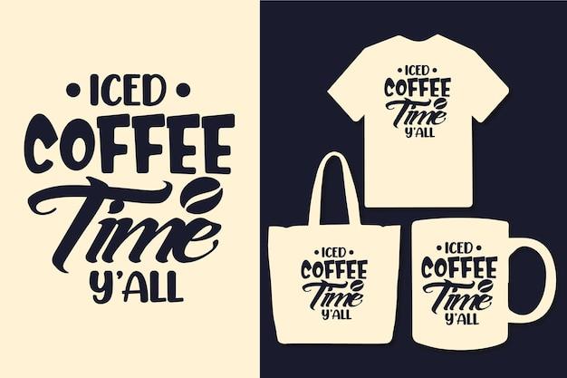 Hora do café gelado yall tipografia design de citações de café
