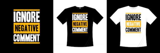 Ignorar comentário negativo tipografia t-shirt design