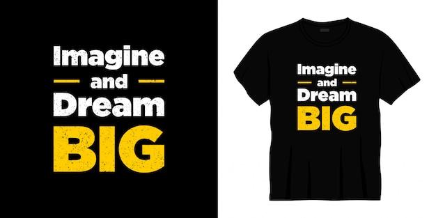 Imagine e sonhe com um design de camiseta tipográfica grande.