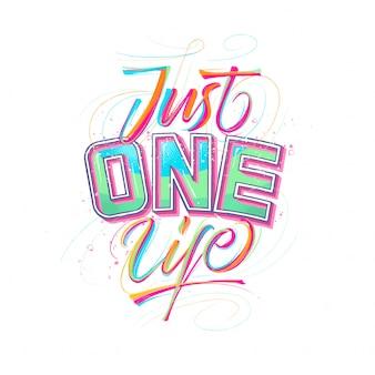 Inspiradora citação, apenas uma vida, letras de tipografia artesanal com respingo de tinta