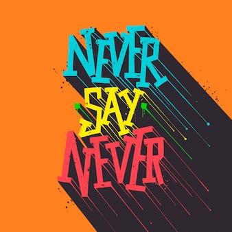 Inspiradora citação nunca diga nunca letras artesanais