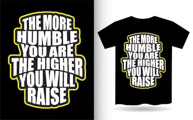 Inspiradora citação sobre design de letras humilde para camiseta