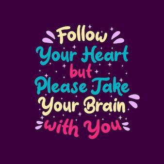 Inspirational motivation quotes, siga seu coração, mas leve seu cérebro com você
