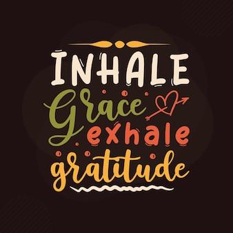 Inspire graça, expire gratidão design de citações de gratidão premium vector