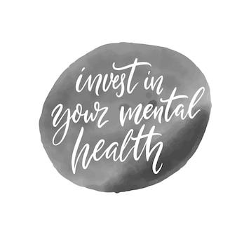 Invista na sua saúde mental. citação motivacional, caligrafia manuscrita na mancha de tinta cinza.