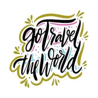 Ir viajar o mundo mão desenhada vetor citação letras. tipografia motivacional. isolado no fundo branco