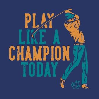 Jogue como um campeão hoje, ilustração de letras e golfistas