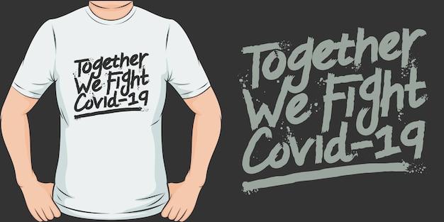 Juntos lutamos contra o covid-19. projeto original e na moda do t-shirt de covid-19.